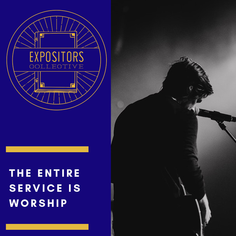 The Entire Service is Worship