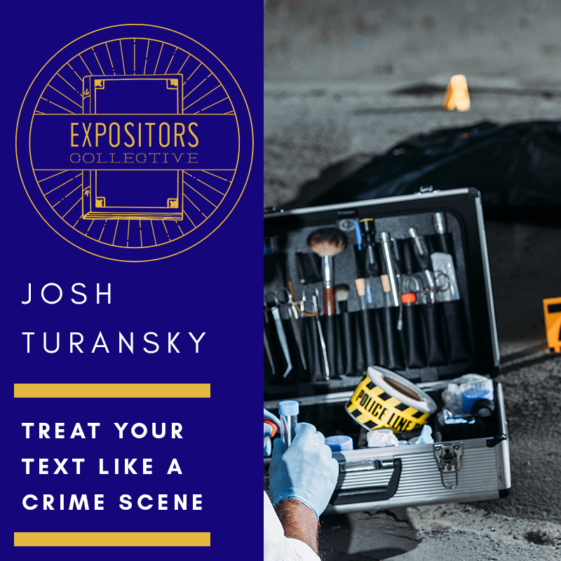 Expositors Collective Episode 88 - Treat your Text Like a Crime Scene