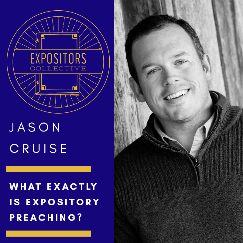 Expositors Collective - What Exactly is Expository Preaching? - Jason Cruise