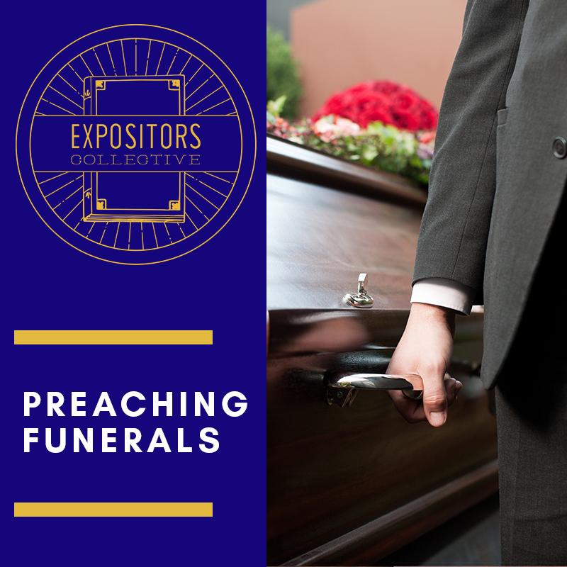 Expositors Collective 100 - Preaching Funerals